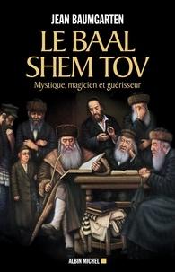 Jean Baumgarten - Le Baal Shem Tov - Mystique magicien et guérisseur.