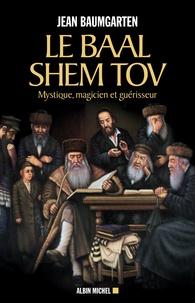 Le Baal Shem Tov- Mystique, magicien et guérisseur - Jean Baumgarten pdf epub