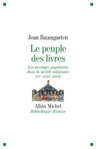 Jean Baumgarten - Le peuple des livres - Les ouvrages populaires dans la société ashkénaze XVIe-XVIIIe siècle.