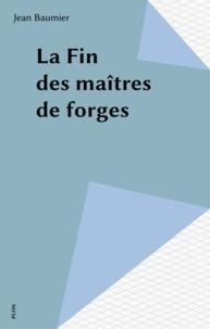 Jean Baumier - La Fin des maîtres de forges.