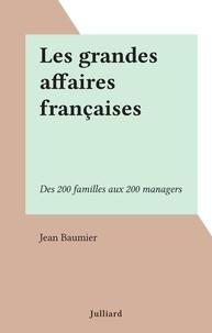Jean Baumier - Les grandes affaires françaises - Des 200 familles aux 200 managers.