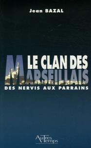 Jean Bazal - Le clan des Marseillais - Des Nervis aux parrains 1900-1988.