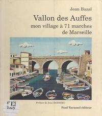 Jean Bazal - Vallon des Auffes, mon village à 71 marches de Marseille.