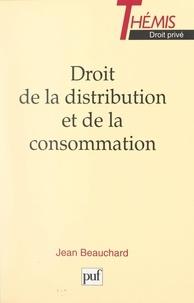 Jean Beauchard et Maurice Duverger - Droit de la distribution et de la consommation.