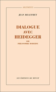 Jean Beaufret - Dialogue avec Heidegger - Tome 2, Philosophie moderne.