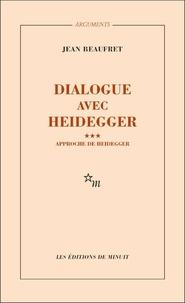 Jean Beaufret - Dialogue avec Heidegger - Tome 3, Approche de Heidegger.