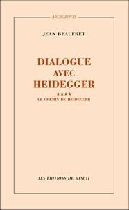 Jean Beaufret - Dialogue avec Heidegger - Tome 4, Le chemin de Heidegger.