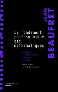 Jean Beaufret - Le fondement philosophique des mathématiques - Conférences à l'Ecole Normale Supérieure (1979-1981).