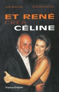 Jean Beaulne et Jean Beaunoyer - Et René créa Céline.