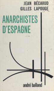 Jean Bécarud et Gilles Lapouge - Anarchistes d'Espagne.