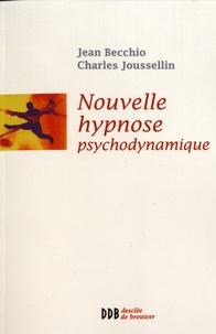 Jean Becchio et Charles Joussellin - Nouvelle hypnose psychodynamique.