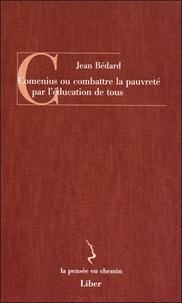 Jean Bédard - Comenius - Ou combattre la pauvreté par l'éducation de tous.