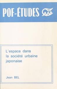 Jean Bel - Espace urbain dans la société japonaise.