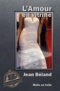 Jean Beland - L'amour en vitrine - La revanche de l'objet-femme.