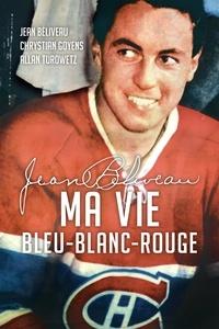 Jean Béliveau - Jean Béliveau : Ma vie bleu-blanc-rouge.