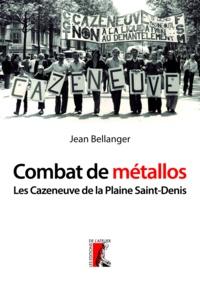 Jean Bellanger - Combat de métallos - Les Cazeneuve et la machine-outil de la Plaine Saint Denis (1976-1979).