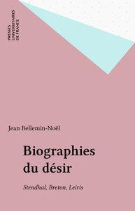 Jean Bellemin-Noël - Biographies du désir - Stendhal, Breton, Leiris.