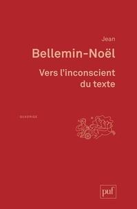 Jean Bellemin-Noël - Vers l'inconscient du texte.