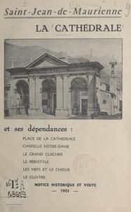 Jean Bellet - La cathédrale de Saint-Jean-de-Maurienne et ses dépendances - Notice historique et visite.