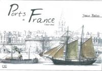 Jean Bellis - Ports de France 1860-1920.