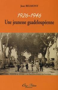 Jean Belmont - Une jeunesse guadeloupéenne - 1926-1946.