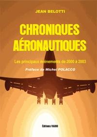 Jean Belotti - Chroniques aéronautiques - Tome 1, Les principaux événements de 2000 à 2003.