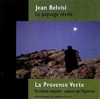 Jean Belvisi - Le paysage révélé, La Provence verte - Territoire naturel - Nature de l'homme.