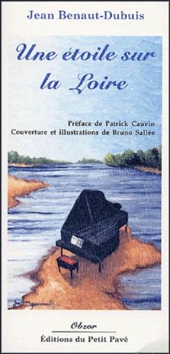 Jean Benaut-Dubuis - Une étoile sur la Loire.