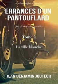 Jean benjamin Jouteur - Errances d'un pantouflard 2 : Errances d'un pantouflard - Tome 2 - La ville blanche.