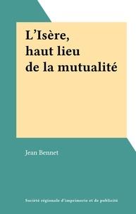 Jean Bennet - L'Isère, haut lieu de la mutualité.