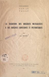 Jean Bennet - La tradition des obsèques mutualistes a des origines lointaines et pittoresques.