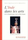Jean Benoist et Monique Desroches - L'Inde dans les arts de la Guadeloupe et de la Martinique - Héritages et innovations.