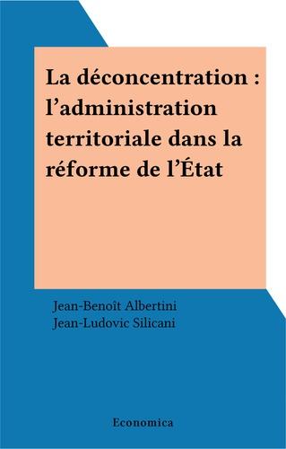 La déconcentration. L'administration territoriale dans la réforme de l'État