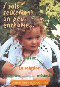 Jean-Benoît Cotton - J'suis seulement un peu enrhumé....