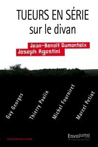 Jean-Benoît Dumonteix et Joseph Agostini - Tueurs en série sur le divan - Guy Georges, Thierry Paulin, Michel Fourniret, Marcel Petiot.