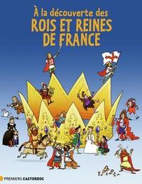 Jean-Benoît Durand et Martin Desbat - A la découverte des rois et reines de France.