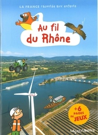 Livres de lecture en ligne gratuits sans téléchargement Au fil du Rhône PDB par Jean-Benoît Durand, Ellen Guichard, Estelle Vidard, Loïc Méhée