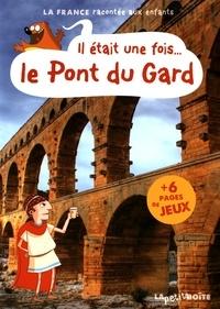 Jean-Benoît Durand - Il était une fois... le pont du Gard.