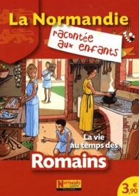 Jean-Benoît Durand et Nathalie Lescaille - La vie au temps des Romains.