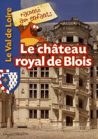Jean-Benoît Durand - Le château royal de Blois - 1000 ans d'histoire.