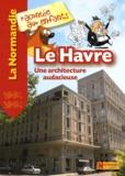 Jean-Benoît Durand et Nathalie Lescaille - Le Havre - Une architecture audacieuse.