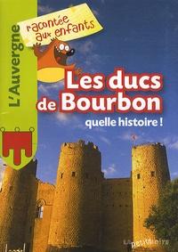 Jean-Benoît Durand - Les Ducs de Bourbons, quelle histoire !.