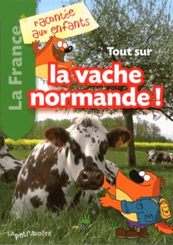 Jean-Benoît Durand - Tout sur la vache normande !.