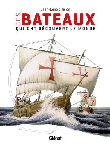 Jean-Benoît Héron - Ces bateaux qui ont découvert le monde.