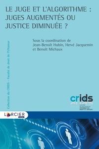 Jean-Benoît Hubin et Hervé Jacquemin - Le juge et l'algorithme : juges augmentés ou justice diminuée ?.