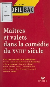 Jean-Benoît Hutier et Georges Décote - Maîtres et valets dans la comédie du XVIIIe siècle.