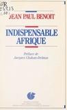 Jean Benoît - Indispensable Afrique.