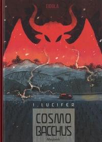 Jean-Benoît Meybeck - Cosmobacchus Tome 1 : Lucifer.