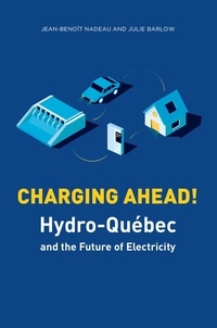 Jean-Benoît Nadeau et Julie Barlow - Charging Ahead - Hydro-Québec and the Future of Electricity.