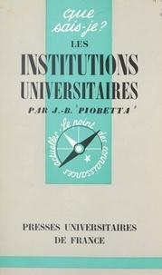 Jean-Benoît Piobetta et Paul Angoulvent - Les institutions universitaires en France.